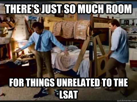 There's just so much room for things unrelated to the lsat - There's just so much room for things unrelated to the lsat  step brothers