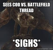 cfb54f05ff304125dee42dea869825761b2efccb9afd7abd8b913b57cbe1b356 sees cod vs battlefield thread *sighs* sigh quickmeme