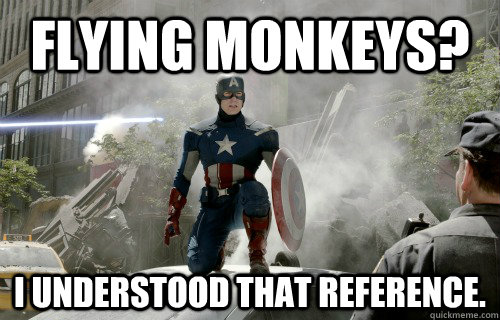 Flying monkeys? I understood that reference.