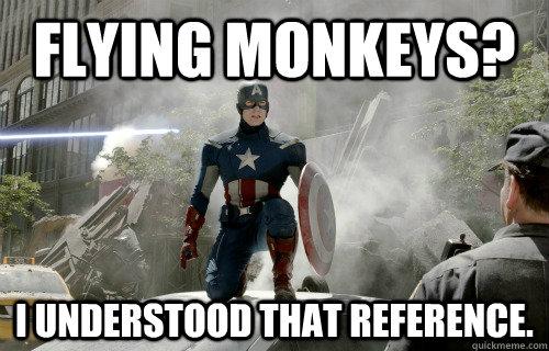 Flying monkeys? I understood that reference. - Flying monkeys? I understood that reference.  Reference Captain America