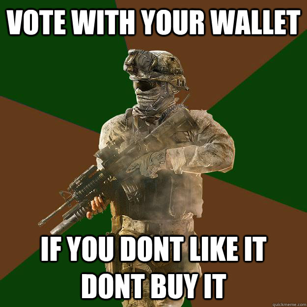 Vote with your wallet if you dont like it dont buy it