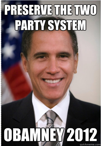 Preserve The Two Party System Obamney 2012 Obamney Quickmeme