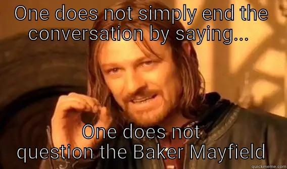 Mayfield Meme - ONE DOES NOT SIMPLY END THE CONVERSATION BY SAYING...  ONE DOES NOT QUESTION THE BAKER MAYFIELD One Does Not Simply