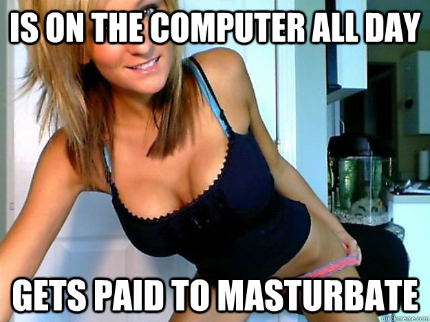 Is on the computer all day gets paid to masturbate - Is on the computer all day gets paid to masturbate  Webcam Girl