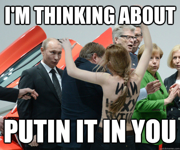 i'm thinking about putin it in you - i'm thinking about putin it in you  Oh, Vlad!