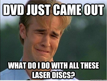 DVD just came out what do I do with all these laser discs? - DVD just came out what do I do with all these laser discs?  1990s Problems