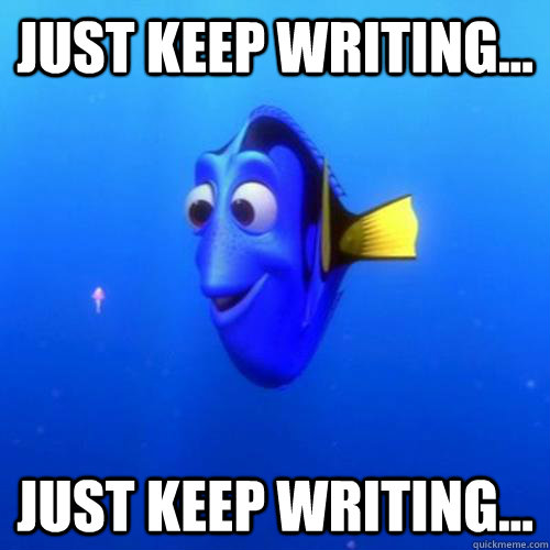 Just keep writing... Just keep writing... - Just keep writing... Just keep writing...  dory