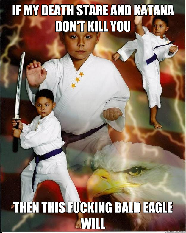 if my death stare and katana don't kill you then this fucking bald eagle will