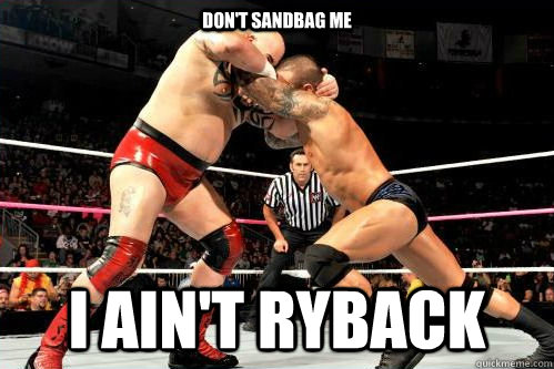 Don't sandbag me I ain't Ryback  Tensai the Sandbag