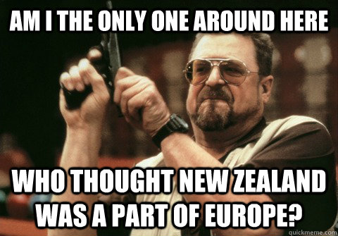 Am I the only one around here who thought new zealand was a part of europe? - Am I the only one around here who thought new zealand was a part of europe?  Am I the only one