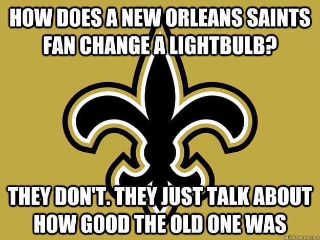How Does A New Orleans Saints Fan Change A Lightbulb They Don T