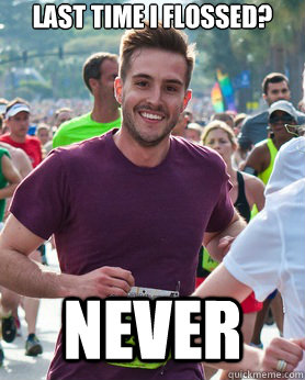 Last time I flossed? Never - Last time I flossed? Never  Ridiculously photogenic guy