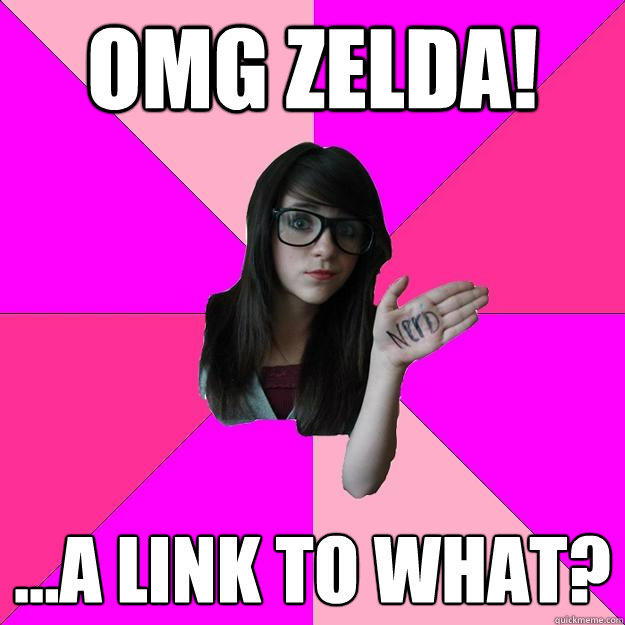 omg zelda! ...a link to what? - omg zelda! ...a link to what?  Idiot Nerd Girl