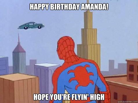 cfe3c75b2b6c3a775e0e202642015c3ae00b865c0cc10a790b516d9e07c05e36 happy birthday amanda! hope you're flyin' high fast car,Spiderman Happy Birthday Meme