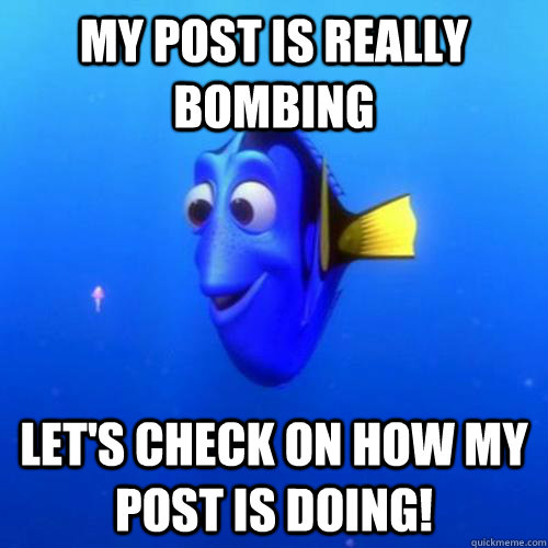My post is really bombing Let's check on how my post is doing!