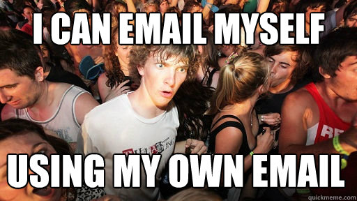 I can email myself using my own email - I can email myself using my own email  Sudden Clarity Clarence
