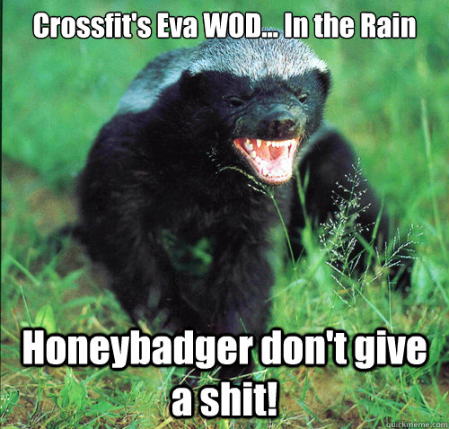 Crossfit's Eva WOD... In the Rain Honeybadger don't give a shit!