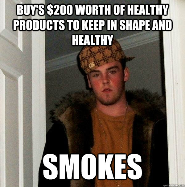 buy's $200 worth of healthy products to keep in shape and healthy smokes - buy's $200 worth of healthy products to keep in shape and healthy smokes  Scumbag Steve