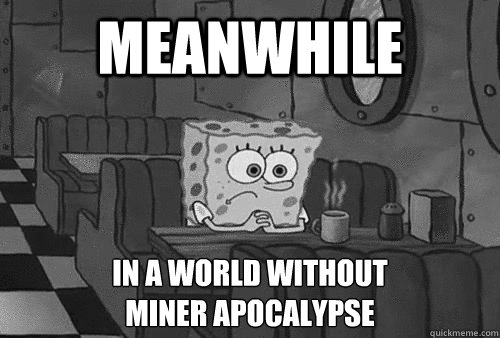 Meanwhile in a world without  Miner Apocalypse  Sad Spongebob