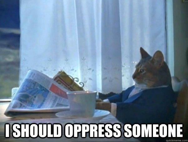 I should oppress someone -  I should oppress someone  morning realization newspaper cat meme