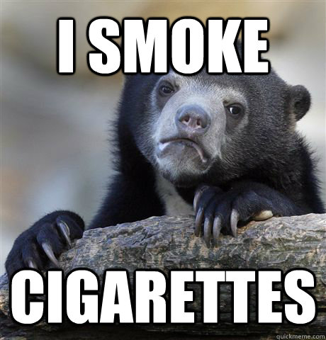 I smoke Cigarettes  - I smoke Cigarettes   Confession Bear