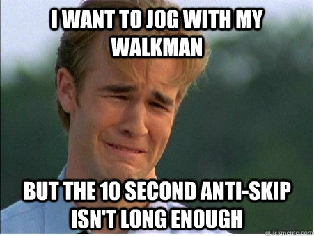 I want to jog with my walkman But the 10 second anti-skip isn't long enough - I want to jog with my walkman But the 10 second anti-skip isn't long enough  1990s Problems