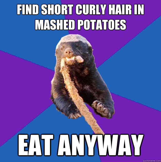 find short curly hair in mashed potatoes eat anyway