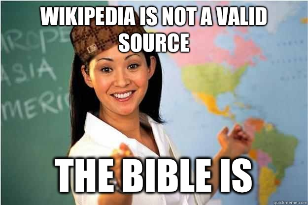 Wikipedia is not a valid source THE BIBLE IS - Wikipedia is not a valid source THE BIBLE IS  Scumbag Teacher