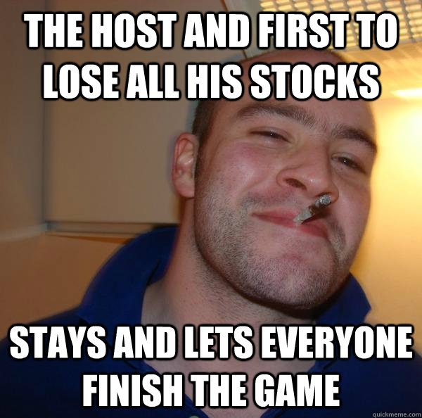 The Host and first to lose all his stocks Stays and lets everyone finish the game - The Host and first to lose all his stocks Stays and lets everyone finish the game  Misc