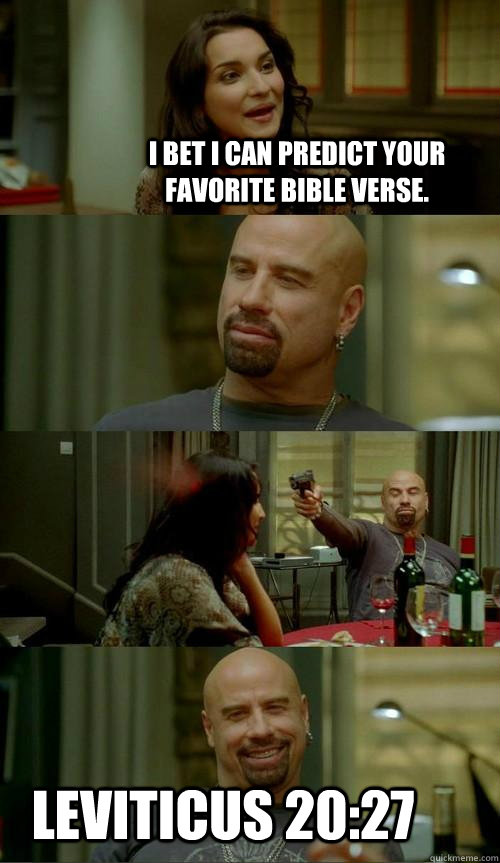 I bet I can predict your favorite bible verse. Leviticus 20:27 - I bet I can predict your favorite bible verse. Leviticus 20:27  Skinhead John