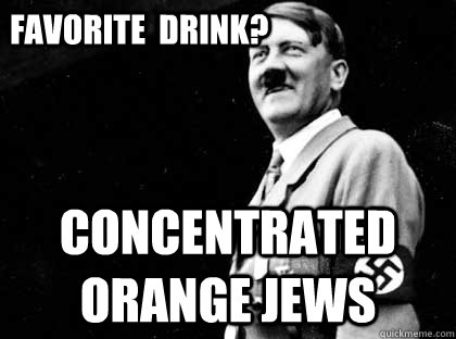 Favorite  Drink? Concentrated Orange Jews