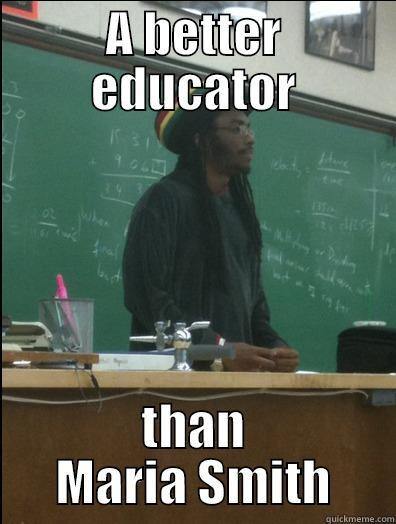 A BETTER EDUCATOR THAN MARIA SMITH Rasta Science Teacher