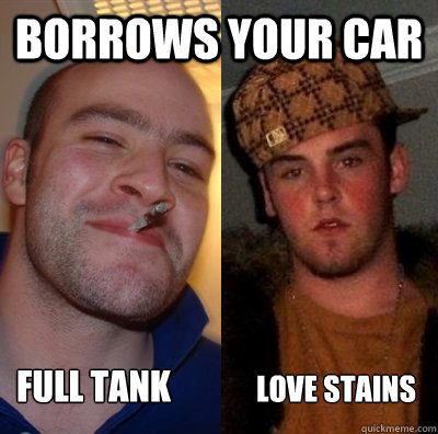 borrows your car love stains full tank