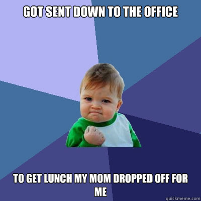Got Sent Down To The Office To Get Lunch My Mom Dropped Off For Me