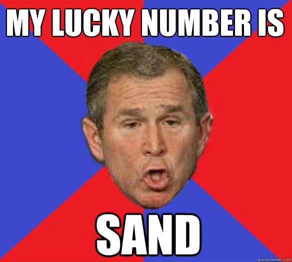My lucky number is sand