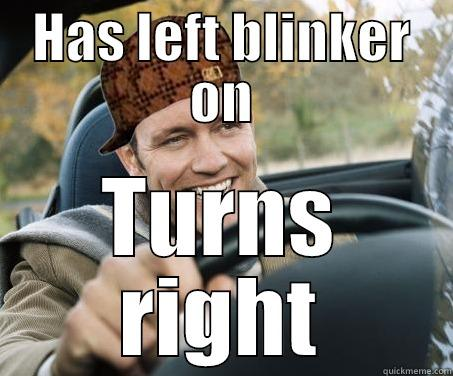 HAS LEFT BLINKER ON TURNS RIGHT SCUMBAG DRIVER