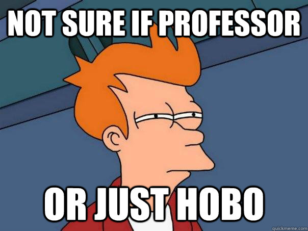 Not sure if professor Or just hobo - Not sure if professor Or just hobo  Futurama Fry