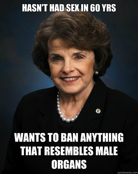 Hasn't had sex in 60 yrs wants to ban anything that resembles male organs