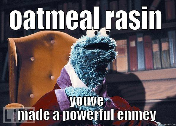 OATMEAL RASIN YOUVE MADE A POWERFUL ENMEY Cookie Monster