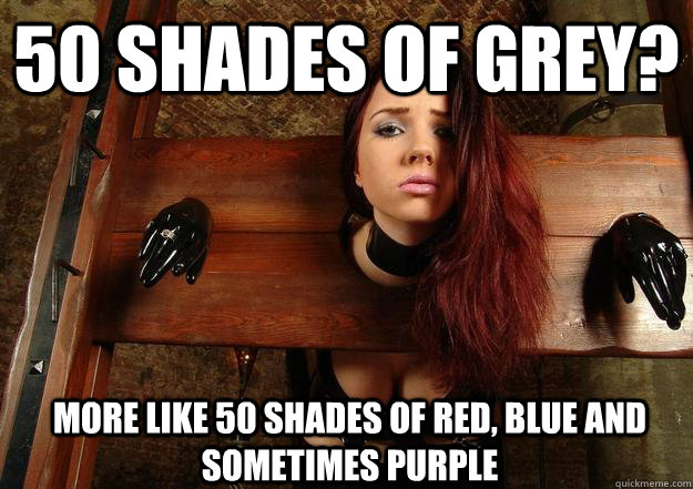 50 shades of grey? more like 50 shades of red, blue and sometimes purple