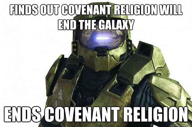 finds out covenant religion will end the galaxy ends covenant religion  Badass Masterchief