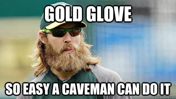 Gold Glove So Easy A Caveman Can Do It Reddick Quickmeme