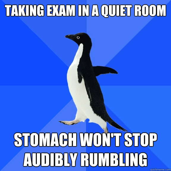 Taking exam in a quiet room  stomach won't stop audibly rumbling - Taking exam in a quiet room  stomach won't stop audibly rumbling  Socially Awkward Penguin