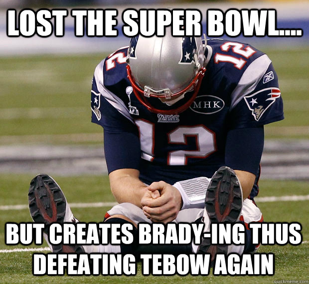 Lost the Super Bowl.... but creates Brady-ing thus defeating Tebow again