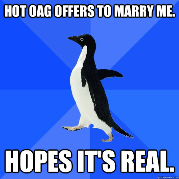 Hot OAG offers to marry me. Hopes it's real. - Hot OAG offers to marry me. Hopes it's real.  Socially Awkward Penguin