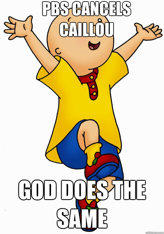 PBS Cancels Caillou God does the same