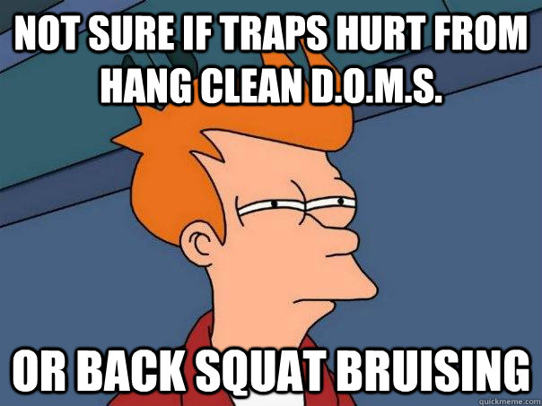 Not sure if traps hurt from hang clean d.o.m.s. Or back squat bruising - Not sure if traps hurt from hang clean d.o.m.s. Or back squat bruising  Futurama Fry