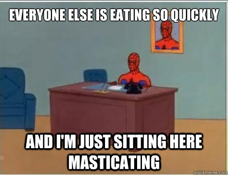 Everyone else is eating so quickly and i'm just sitting here masticating - Everyone else is eating so quickly and i'm just sitting here masticating  Spiderman Masturbating Desk