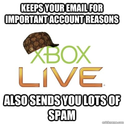 Keeps your email for important account reasons Also sends you lots of spam - Keeps your email for important account reasons Also sends you lots of spam  Scumbag Xbox Live