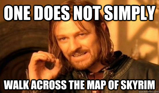 One does not simply walk across the map of skyrim